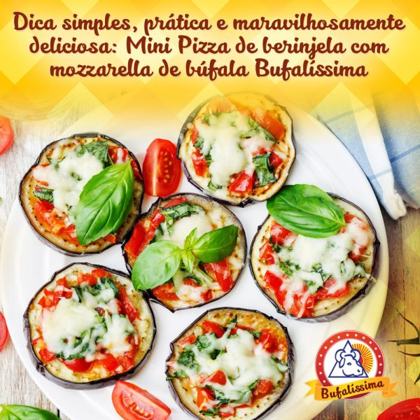 Mini Pizza de Berinjela com Mozzarella de Búfala